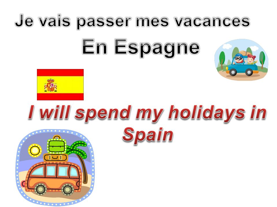 Je vais passer mes vacances I will spend my holidays in