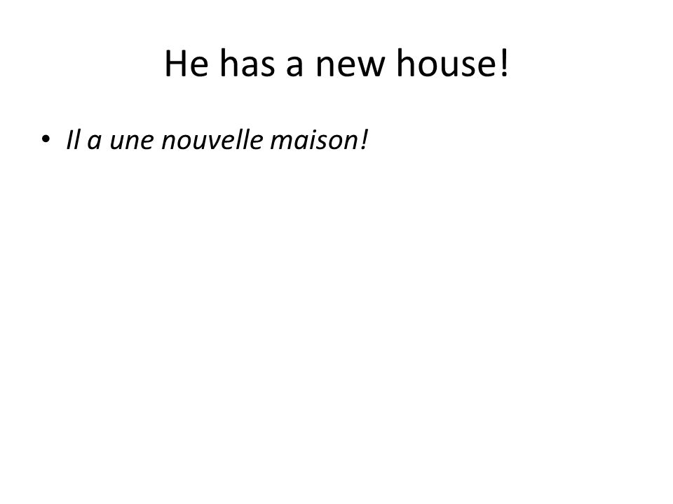 He has a new house! Il a une nouvelle maison!