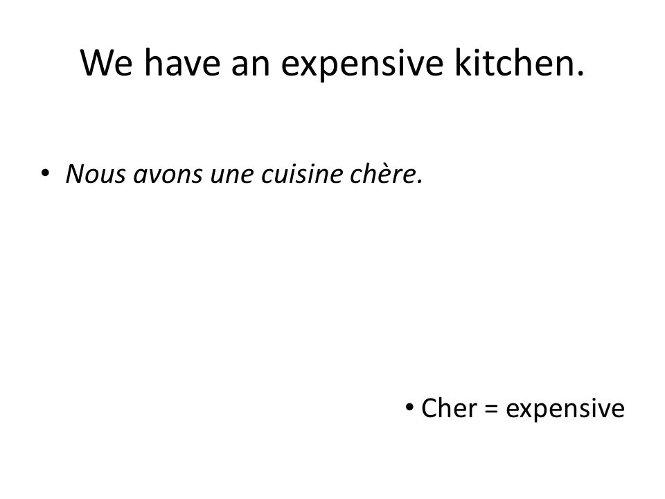 We have an expensive kitchen.