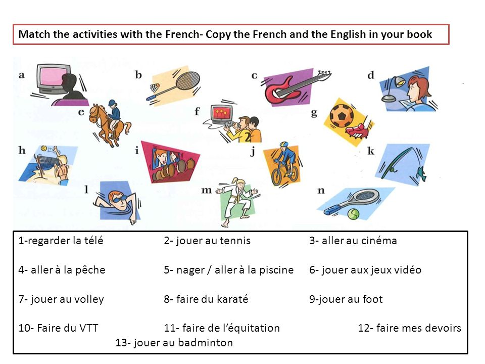 Match the activities with the French- Copy the French and the English in your book