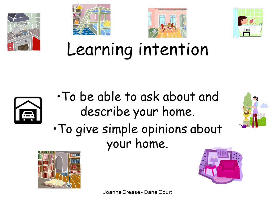 Learning intention To be able to ask about and describe your home.