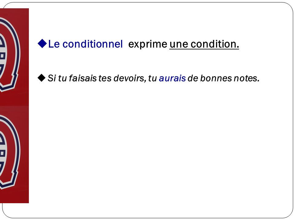 Le conditionnel exprime une condition.