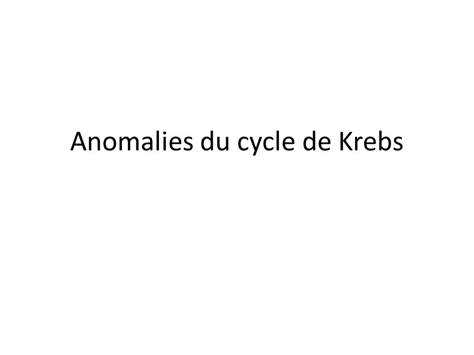 Anomalies du cycle de Krebs