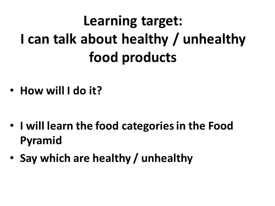 Learning target: I can talk about healthy / unhealthy food products