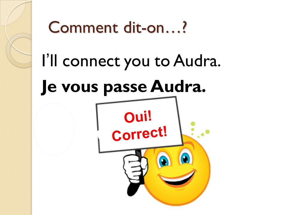 I'll connect you to Audra. Je vous passe Audra.