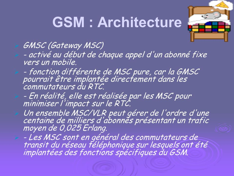 GSM : Architecture GMSC (Gateway MSC)