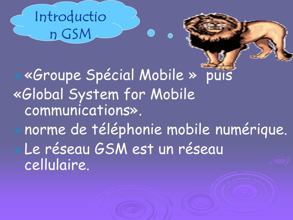 Introduction GSM «Groupe Spécial Mobile » puis. «Global System for Mobile communications». norme de téléphonie mobile numérique.