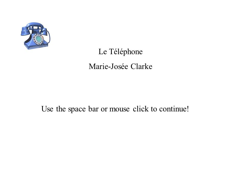 Le Téléphone Marie-Josée Clarke Use the space bar or mouse click to continue!