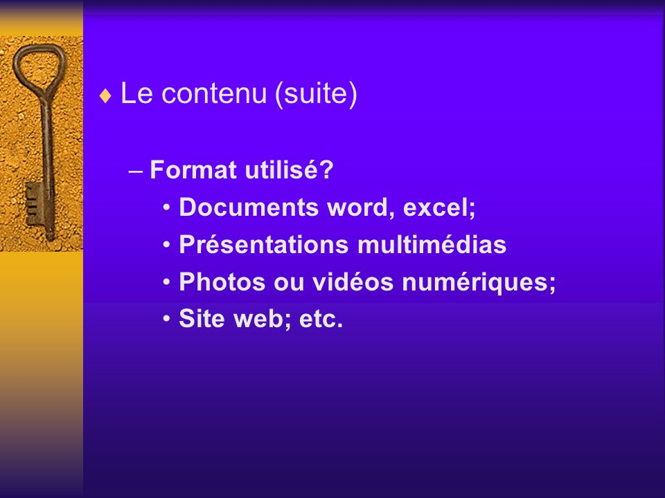 Le contenu (suite) Format utilisé Documents word, excel;
