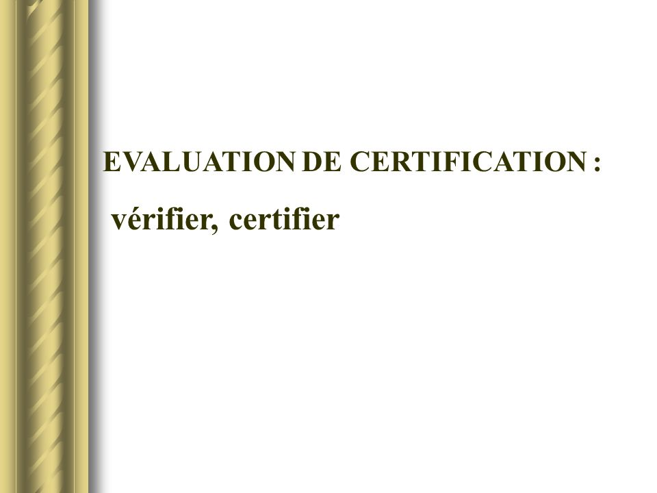 EVALUATION DE CERTIFICATION :