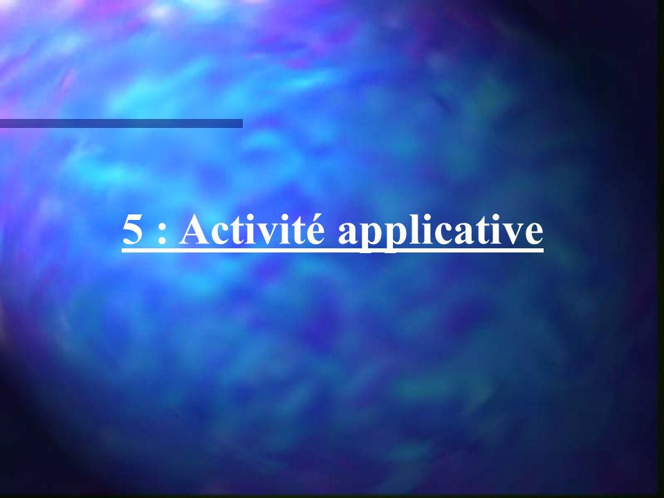 5 : Activité applicative