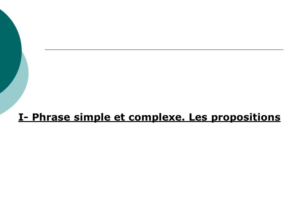 I- Phrase simple et complexe. Les propositions