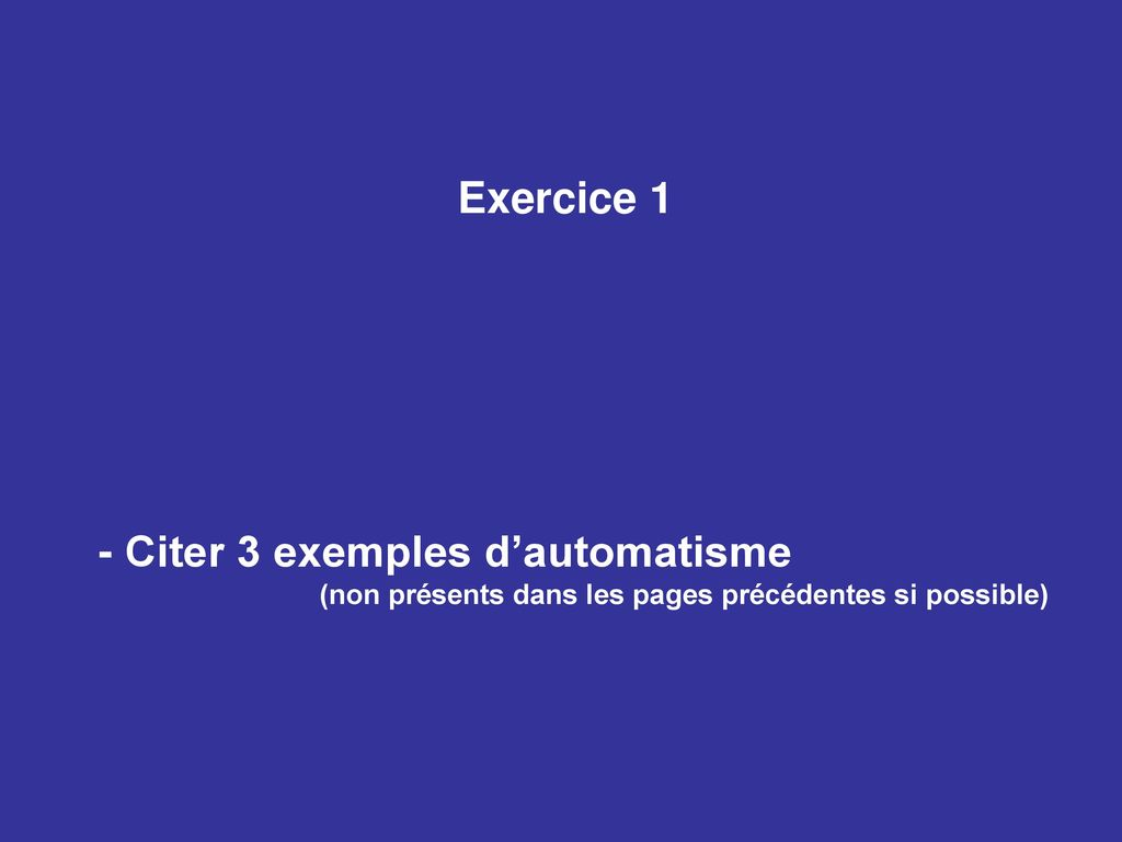 Exercice 1 - Citer 3 exemples d'automatisme