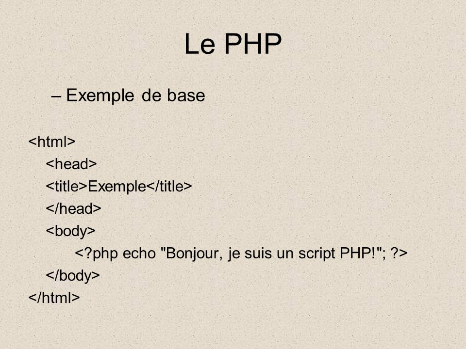 Le PHP Exemple de base <html> <head>