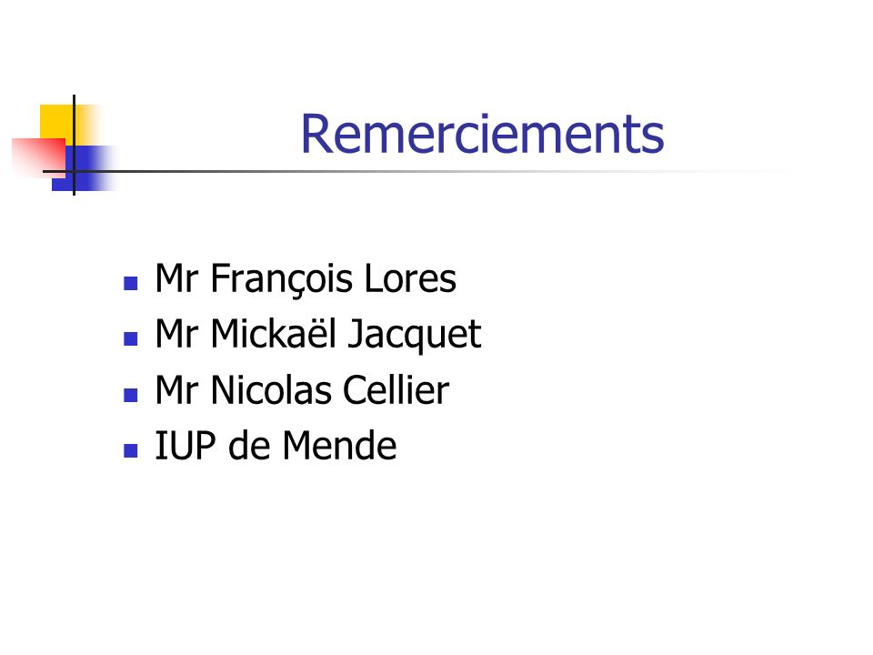 Remerciements Mr François Lores Mr Mickaël Jacquet Mr Nicolas Cellier