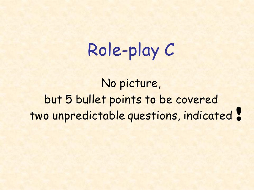 ! Role-play C No picture, but 5 bullet points to be covered