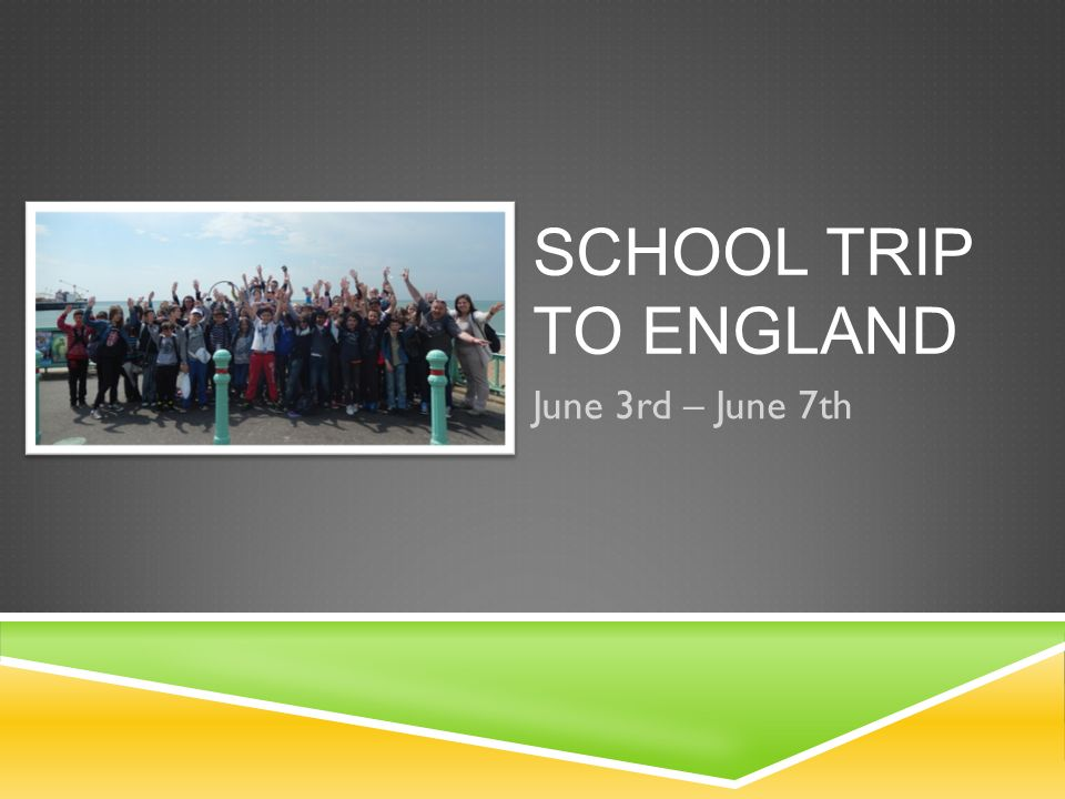 School trip to England June 3rd – June 7th