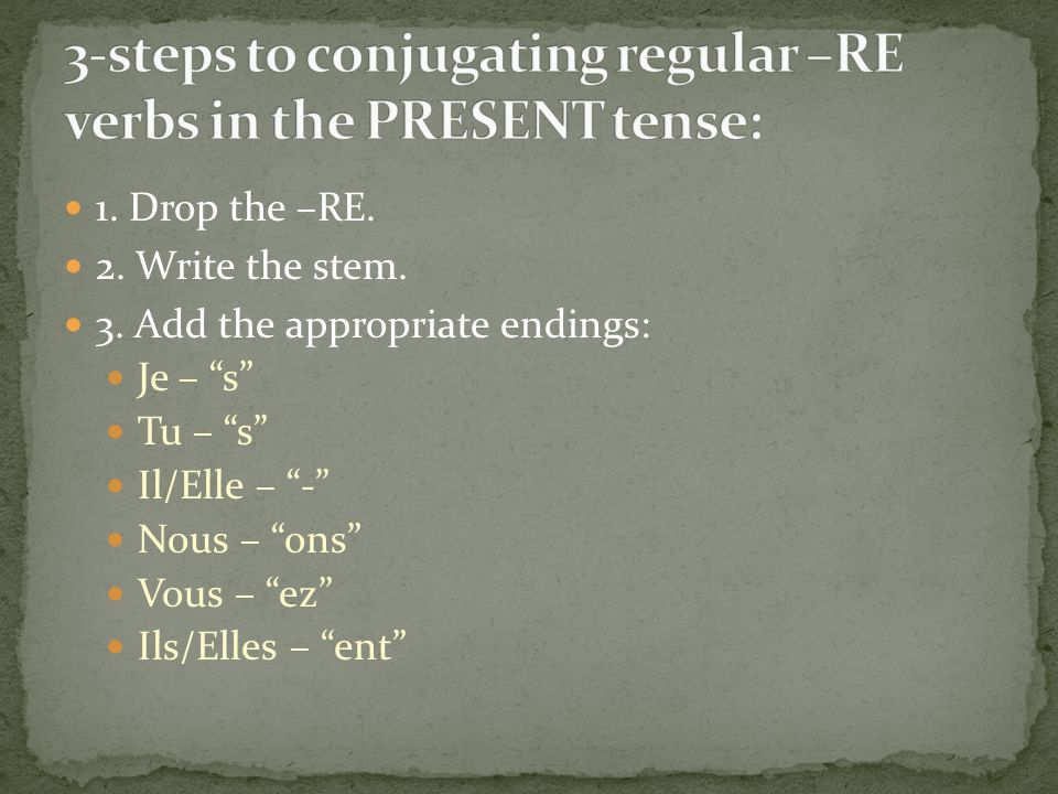 3-steps to conjugating regular –RE verbs in the PRESENT tense: