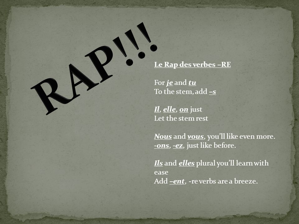 RAP!!! Le Rap des verbes –RE For je and tu To the stem, add –s