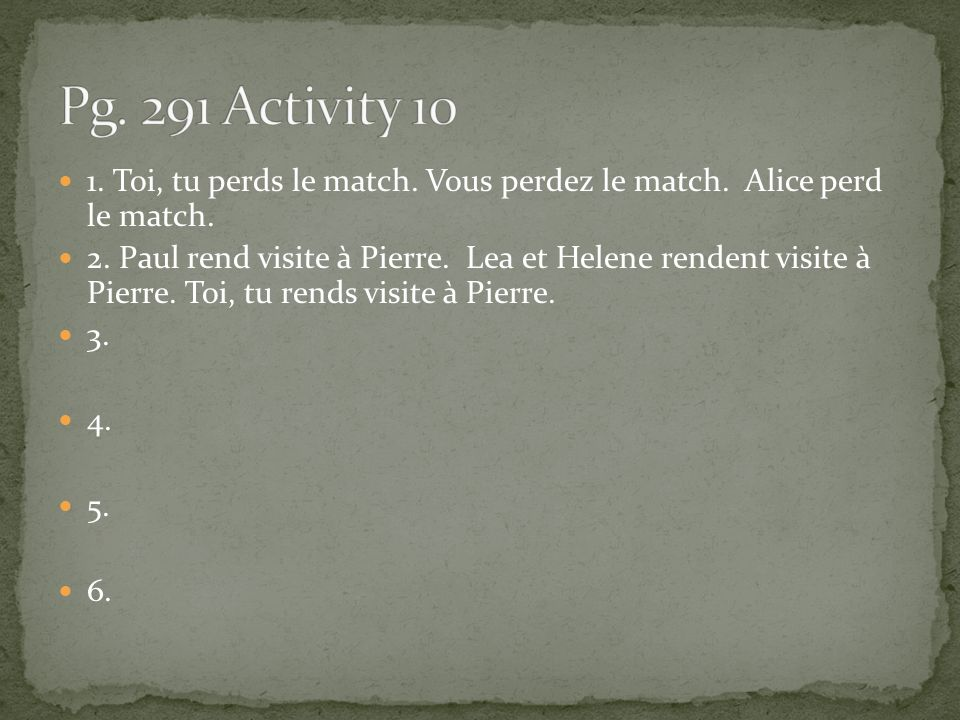 Pg. 291 Activity Toi, tu perds le match. Vous perdez le match. Alice perd le match.