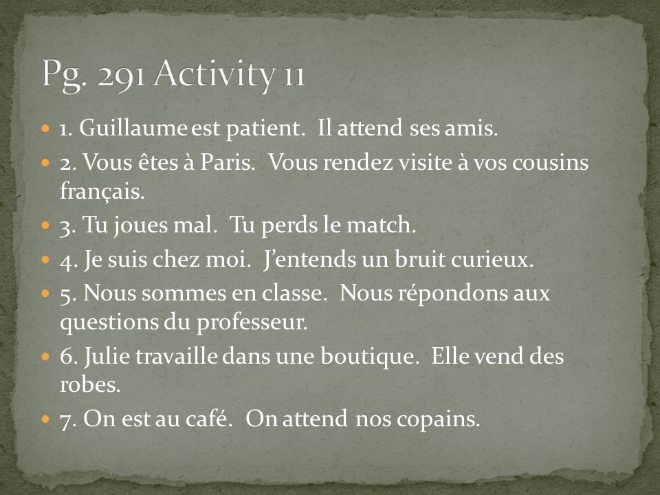 Pg. 291 Activity Guillaume est patient. Il attend ses amis.