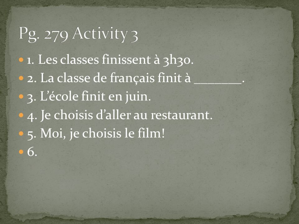 Pg. 279 Activity 3 1. Les classes finissent à 3h30.