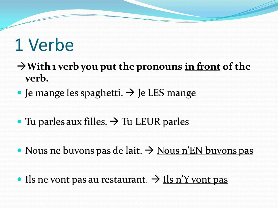 1 Verbe With 1 verb you put the pronouns in front of the verb.