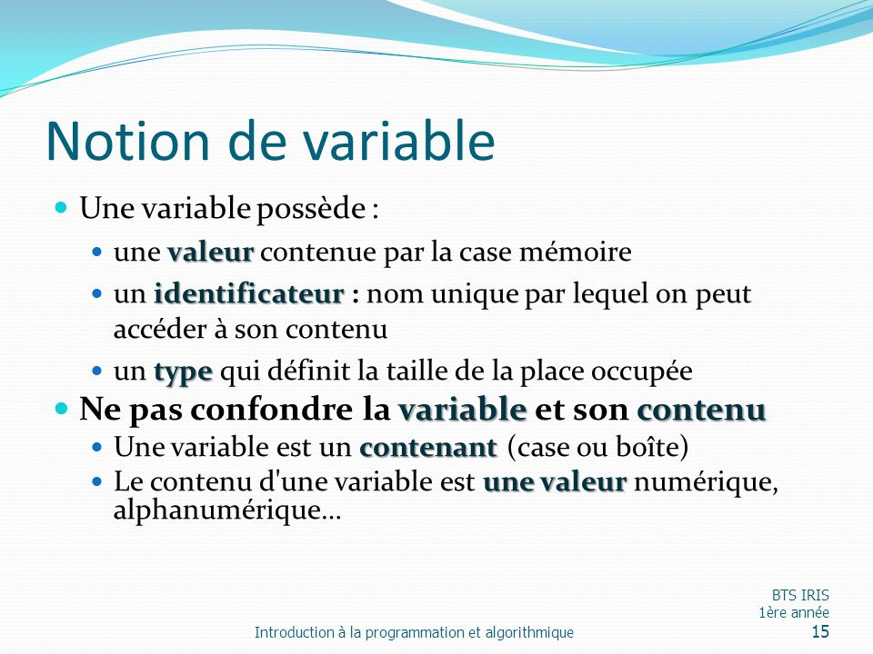Notion de variable Ne pas confondre la variable et son contenu