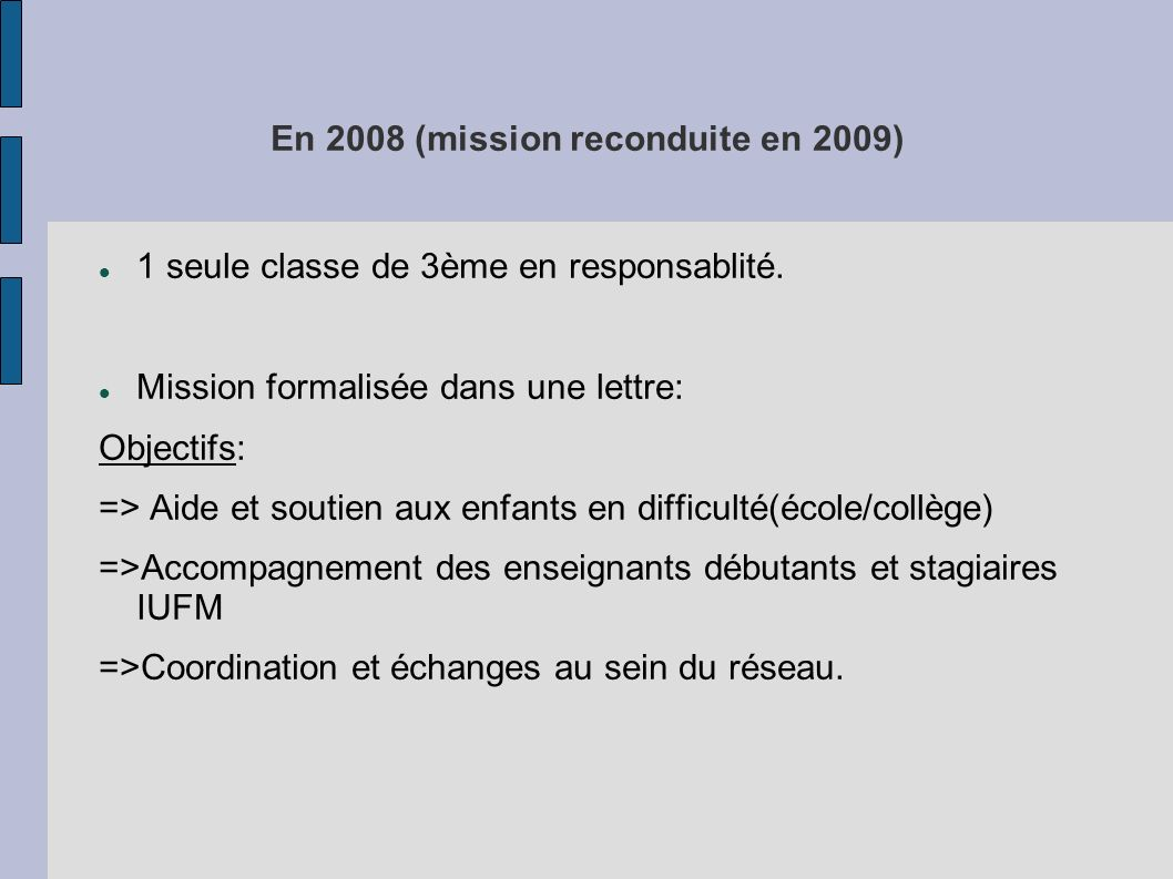 En 2008 (mission reconduite en 2009)