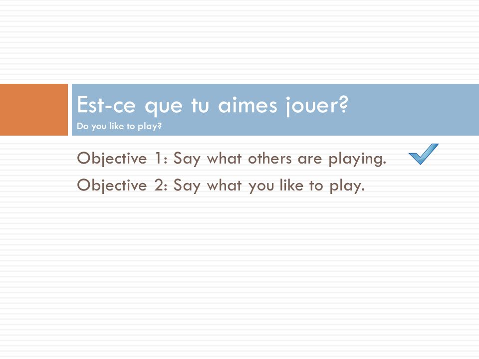 Est-ce que tu aimes jouer Do you like to play