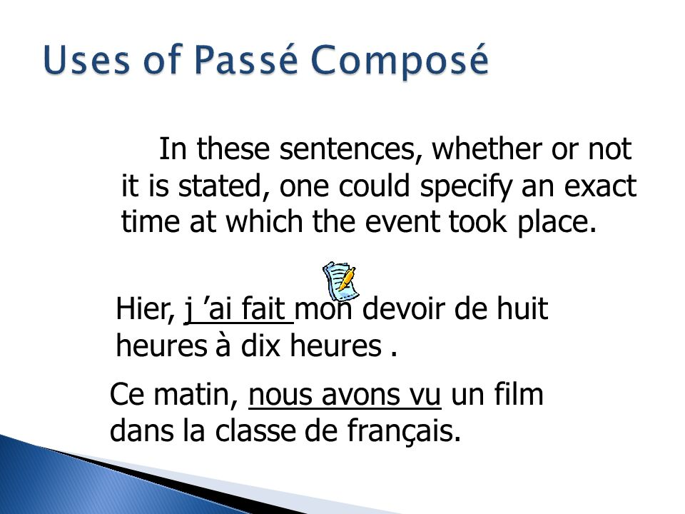 Uses of Passé Composé In these sentences, whether or not it is stated, one could specify an exact time at which the event took place.