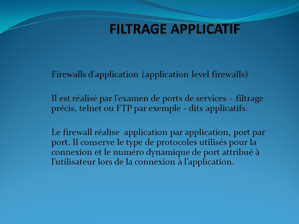FILTRAGE APPLICATIF Firewalls d application (application level firewalls)