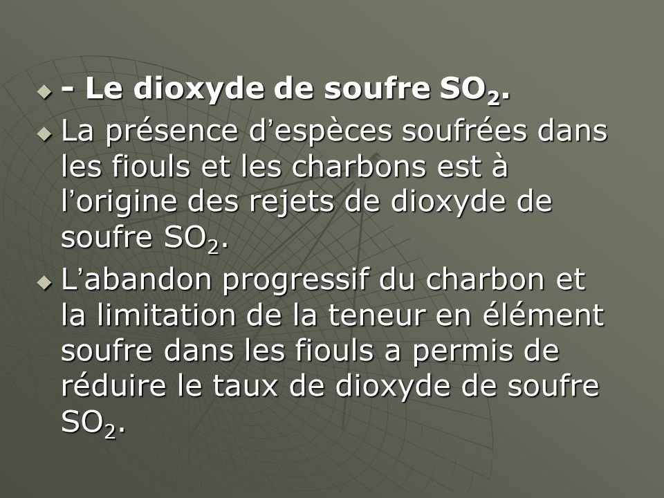 - Le dioxyde de soufre SO2.