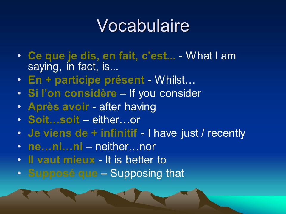 Vocabulaire Ce que je dis, en fait, c est... - What I am saying, in fact, is... En + participe présent - Whilst…