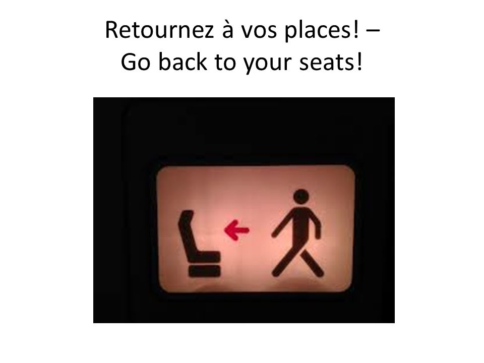 Retournez à vos places! – Go back to your seats!