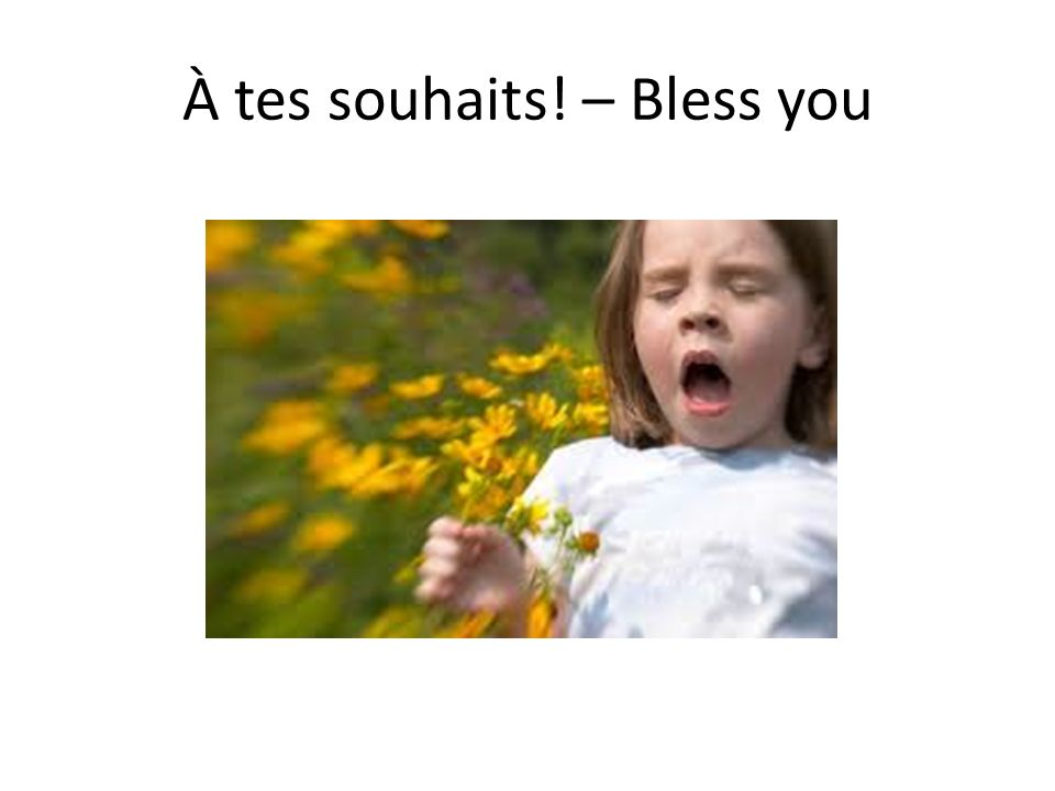 À tes souhaits! – Bless you