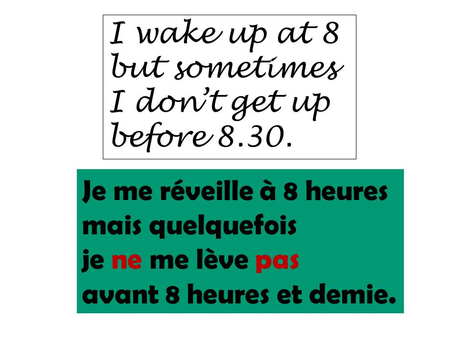 I wake up at 8 but sometimes. I don't get up. before Je me réveille à 8 heures. mais quelquefois.