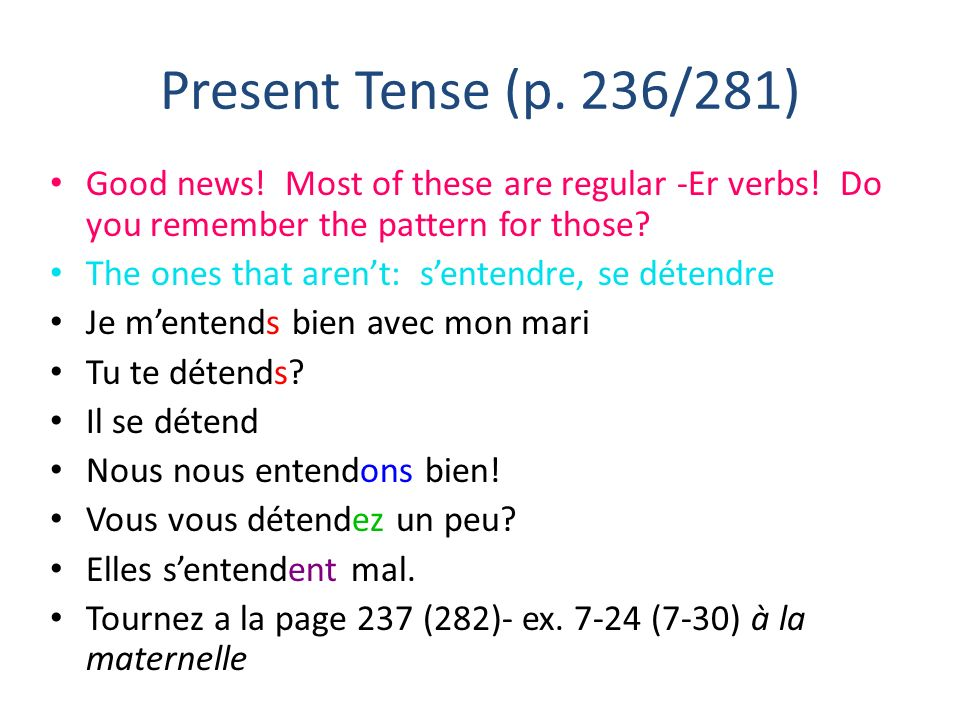 Present Tense (p. 236/281) Good news! Most of these are regular -Er verbs! Do you remember the pattern for those