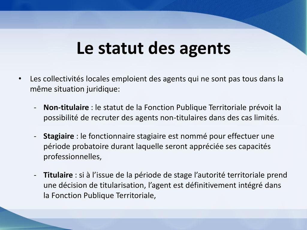 76282774733 Le statut des agents Les collectivités locales emploient des agents qui ne  sont pas tous dans