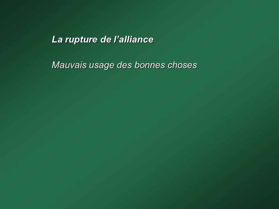 La rupture de l'alliance Mauvais usage des bonnes choses