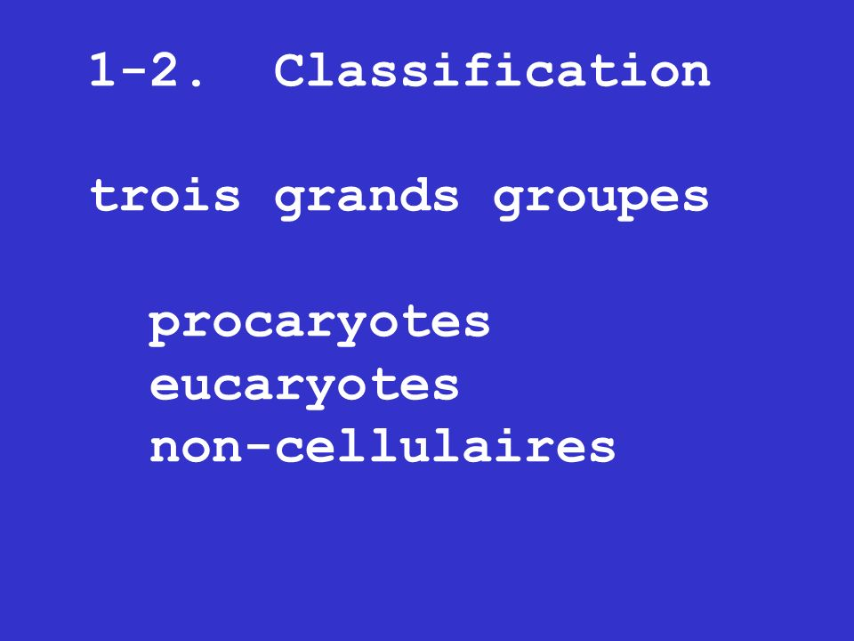 1-2. Classification trois grands groupes procaryotes eucaryotes non-cellulaires