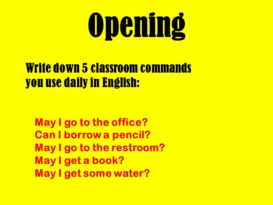 Opening Write down 5 classroom commands you use daily in English:
