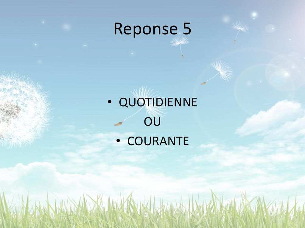 Reponse 5 QUOTIDIENNE OU COURANTE