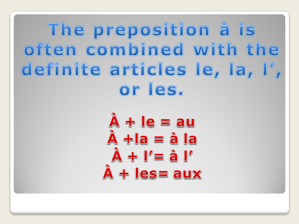 The preposition à is often combined with the definite articles le, la, l', or les.