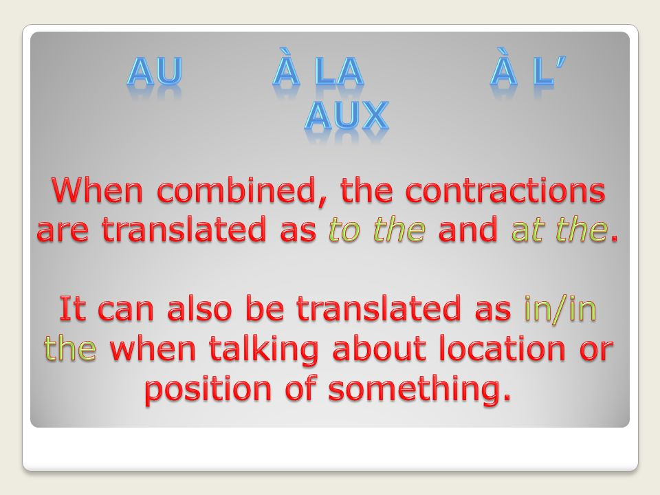 When combined, the contractions are translated as to the and at the.
