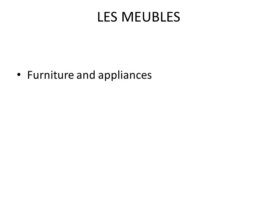 LES MEUBLES Furniture and appliances