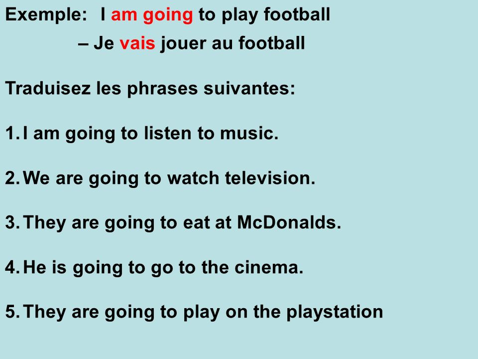 Exemple: I am going to play football