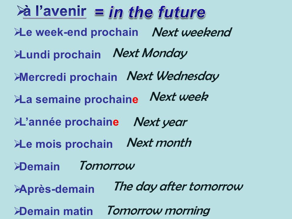 = in the future à l'avenir Next weekend Next Monday Next Wednesday