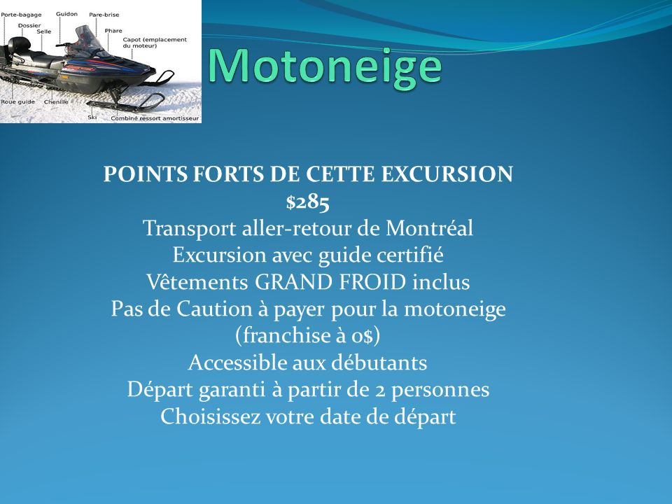 Motoneige POINTS FORTS DE CETTE EXCURSION $285 Transport aller-retour de Montréal. Excursion avec guide certifié.