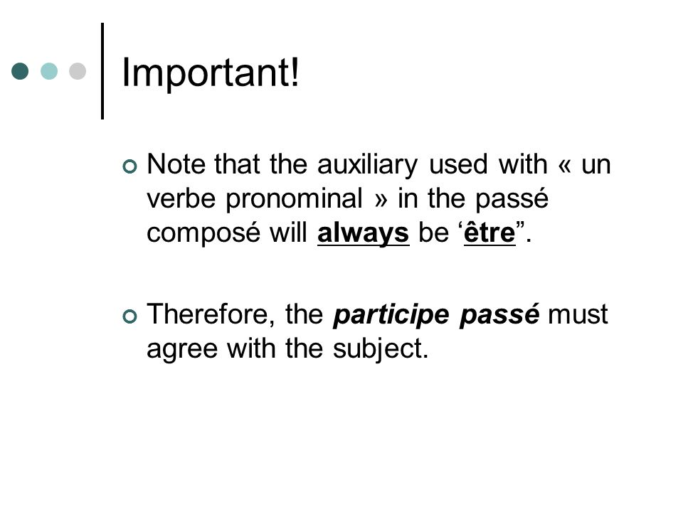Important! Note that the auxiliary used with « un verbe pronominal » in the passé composé will always be 'être .
